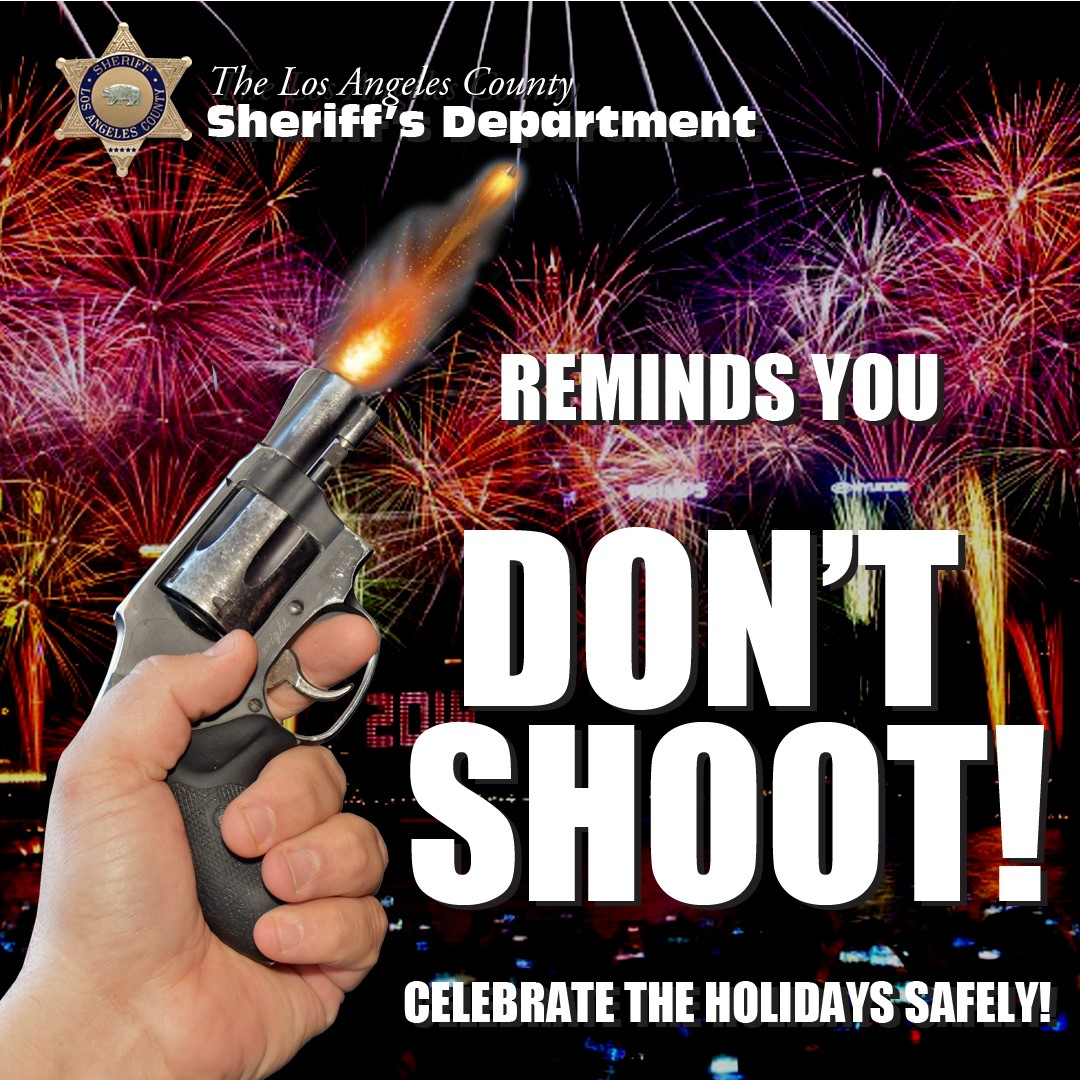 LASD Reminds You Don't Shoot! Shooting a Gun into the Air is a Felony. Please, Celebrate New Year's Eve Safely